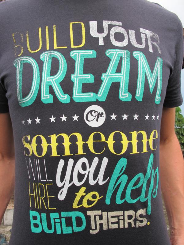 Verwirkliche deinen Traum, sonst musst Du jemandem helfen dessen zu verwirklichen_IMG_9045